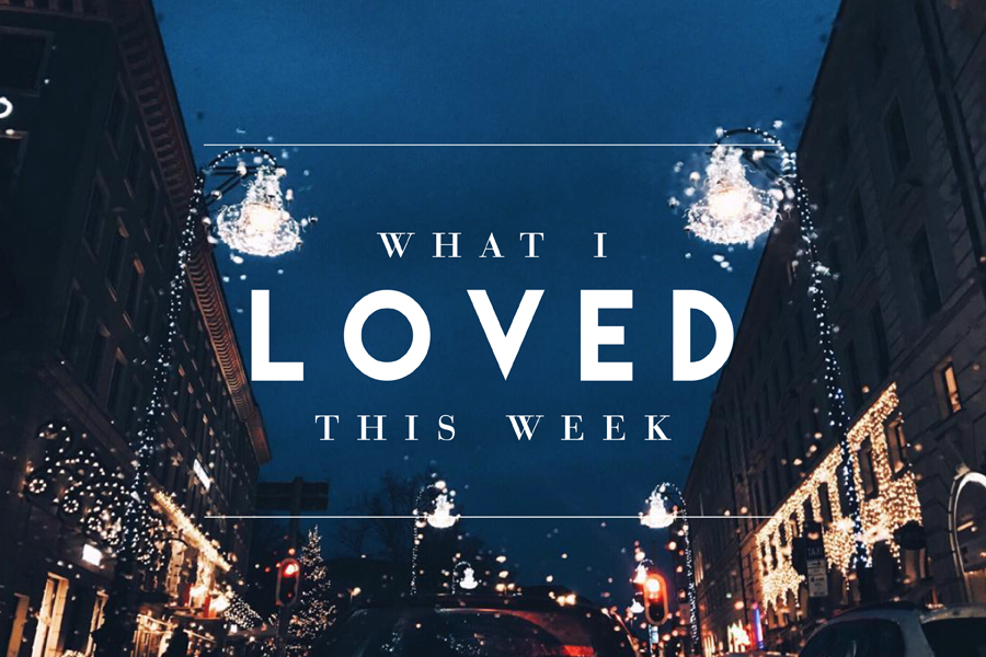 what i loved this week #4